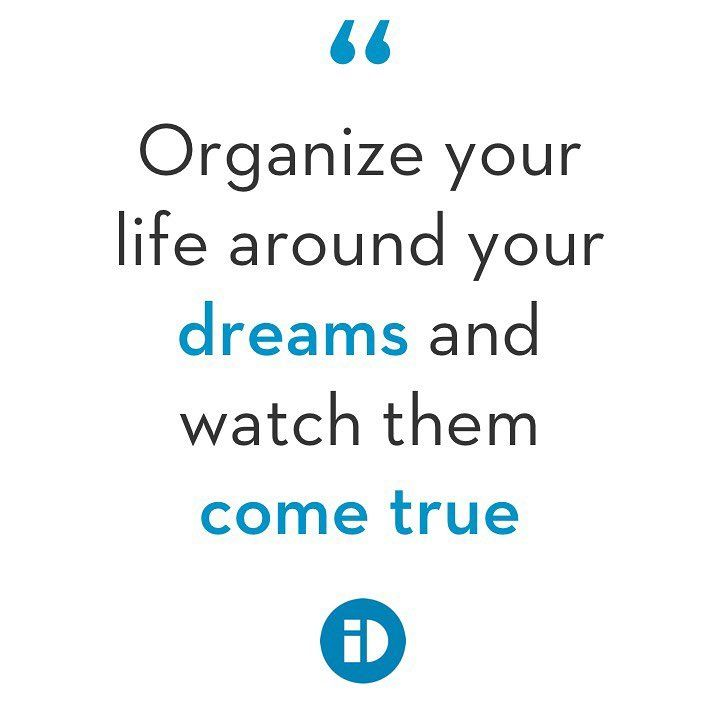 Start Living Your Dream Life Today Getorganized Idesign