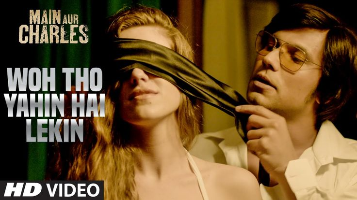 Woh Tho Yahin Hai Lekin VIDEO Song | Main Aur Charles | Randeep Hooda | ...