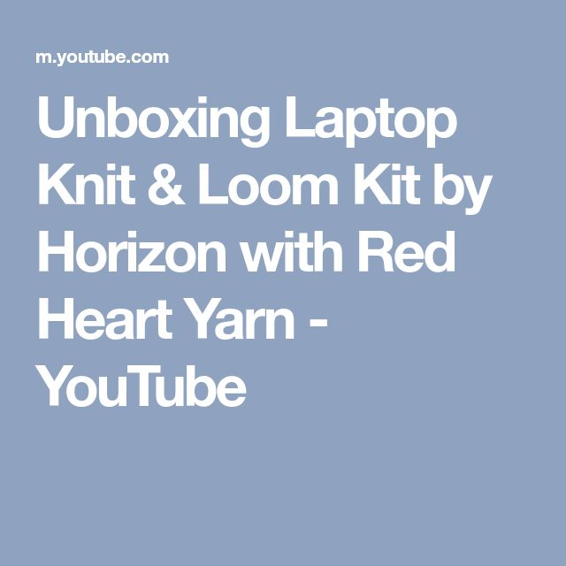 Unboxing Laptop Knit & Loom Kit by Horizon with Red Heart Yarn - YouTube