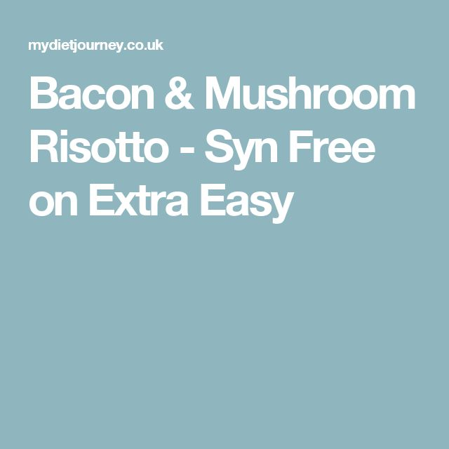 Bacon & Mushroom Risotto - Syn Free on Extra Easy