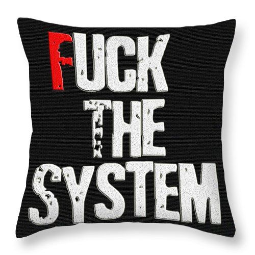 """Fuck The System Throw Pillow (14"""" x 14"""") by Muge Basak.  Our throw pillows are made from 100% cotton fabric and add a stylish statement to any room.  Pillows are available in sizes from 14"""" x 14"""" up to 26"""" x 26"""".  Each pillow is printed on both sides (same image) and includes a concealed zipper and removable insert (if selected) for easy cleaning."""