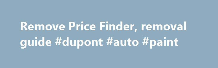Remove Price Finder, removal guide #dupont #auto #paint http://india.remmont.com/remove-price-finder-removal-guide-dupont-auto-paint/  #auto price finder # Price Finder. How to remove? (Uninstall guide) Price Finder is an adware, which is responsible for commercial pop-up notifications that show up when visiting Ebay, Walmart, Amazon, Facebook and similar websites. In most of the cases, users think that they are useful because they look like they are designed to inform them about discounts…