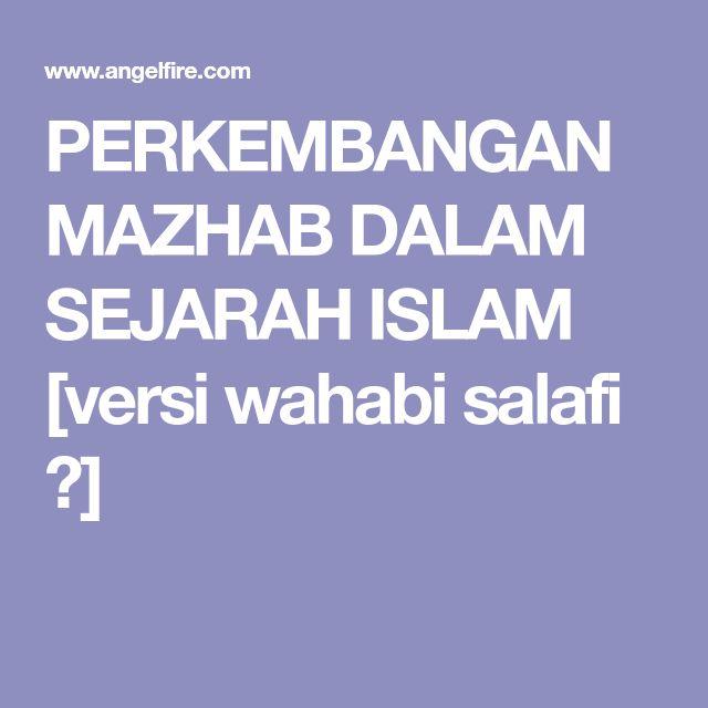 PERKEMBANGAN MAZHAB DALAM SEJARAH ISLAM    [versi wahabi salafi ?]