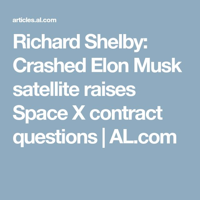 Richard Shelby: Crashed Elon Musk satellite raises Space X contract questions | AL.com