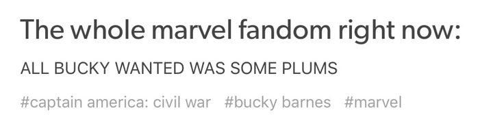 Honestly, just give Bucky a break and let him enjoy his plums please I'm begging you thanks