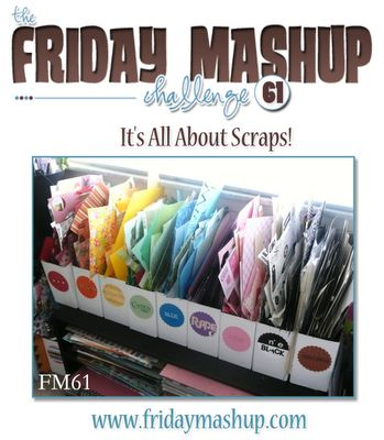 "The Friday Mashup! 61  Make a project using "" Scraps of Pattern Paper or Ribbons "". Or Make a "" Scrapling "". Or ""Mash it Up"" and create a "" Scrapling using Scraps or Pattern Paper or Ribbons. ""."