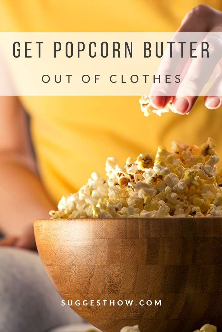 beffe25fa5f27198ce3263d035642067 - How To Get Popcorn Butter Stains Out Of Clothes