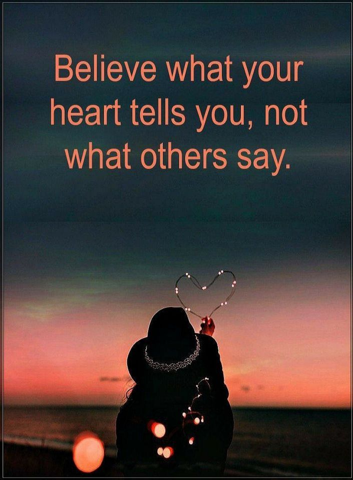 Quotes Believe what your heart tells you, not what others say.
