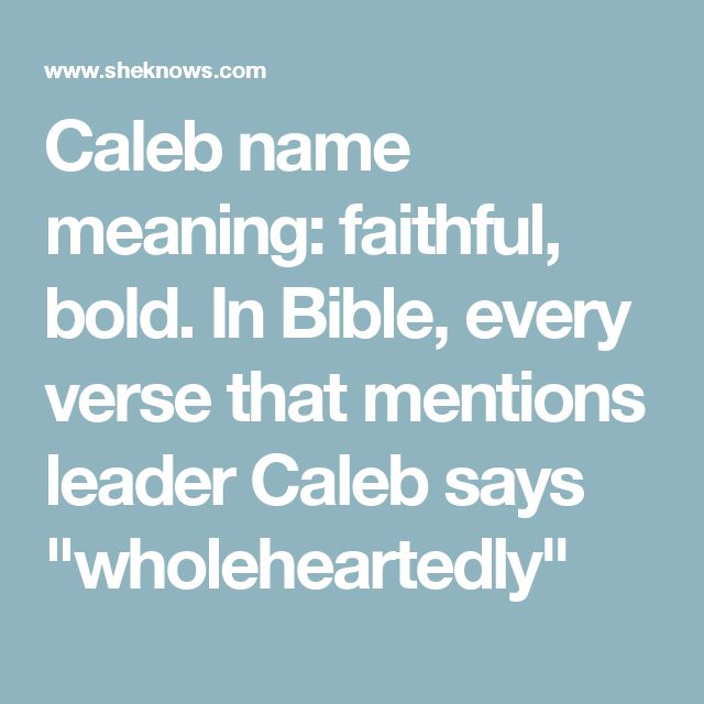 "Caleb name meaning: faithful, bold. In Bible, every verse that mentions leader Caleb says ""wholeheartedly"""