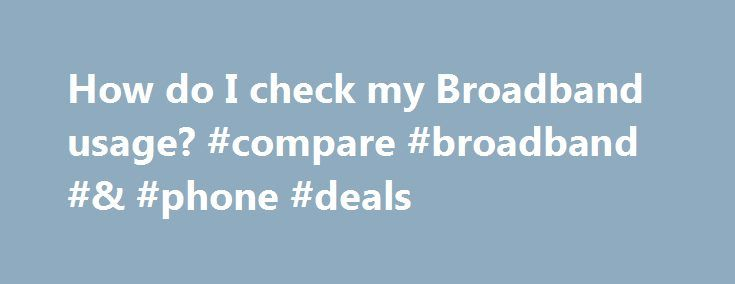 How do I check my Broadband usage? #compare #broadband #& #phone #deals http://broadband.nef2.com/how-do-i-check-my-broadband-usage-compare-broadband-phone-deals-2/  #broadband usage # How do I check my Broadband usage? View your usage Sign in to MySpark Your broadband usage will appear on the Overview page The bar graph shows how much you've used for the month If you are close to your data limit and think you need more, it's easy – and free – to upgrade while you are signed into MySpark…