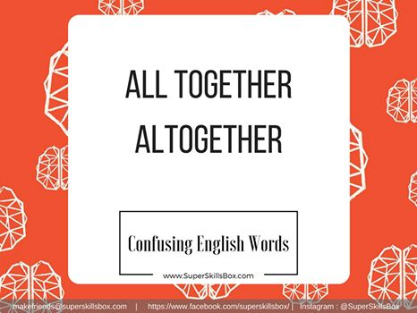 Are you uncertain on which one to use? This one is extra tricky! Let`s differentiate the two by looking more closely to their meaning.  All together is READ MORE https://www.facebook.com/superskillsbox/?utm_content=buffer31542&utm_medium=social&utm_source=pinterest.com&utm_campaign=buffer