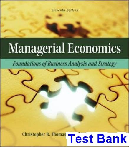 Managerial Economics Foundations of Business Analysis and Strategy 11th Edition Thomas Test Bank - Test bank, Solutions manual, exam bank, quiz bank, answer key for textbook download instantly!