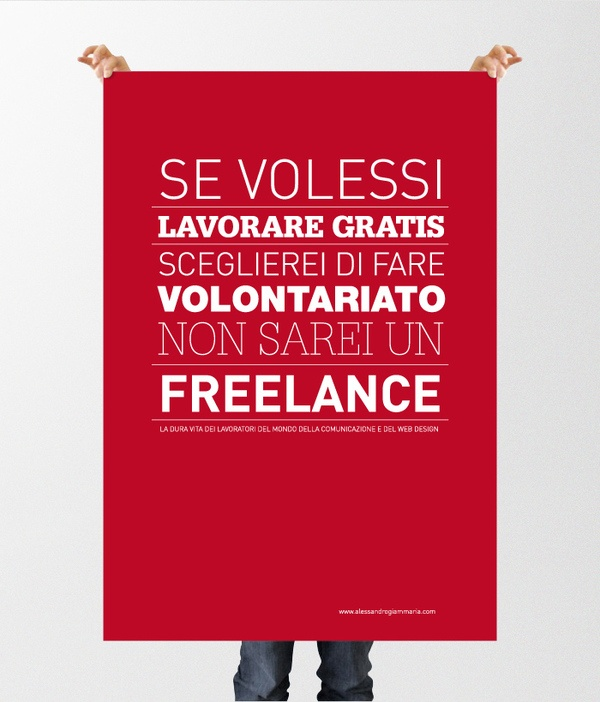 Poster Design Alessandro Giammaria:  Se volessi lavorare gratis sceglierei di fare volontariato, non sarei un freelance. Questa è la dura vita dei lavori del mondo della comunicazione e del web design.