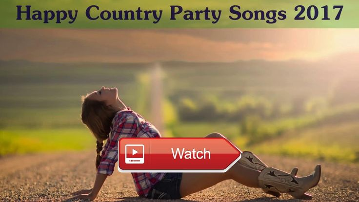 Top Country Songs Playlist 17 Happy Country Party Songs 17  Top Country Songs Playlist 17 Happy Country Party Songs 17