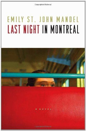 Last Night in Montreal by Emily St. John Mandel | Great debut novel.