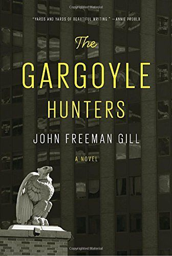 The Gargoyle Hunters: A novel by John Freeman Gill