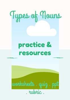 In this bundle you will receive five worksheets, a quiz, a rubric, a PowerPoint, and a guide for how to use this resource. Each worksheet focuses on various types of nouns: Proper, plural, possessive; Abstract and concrete; Collective, plural, and singular; one that includes all types of nouns; and a study guide.