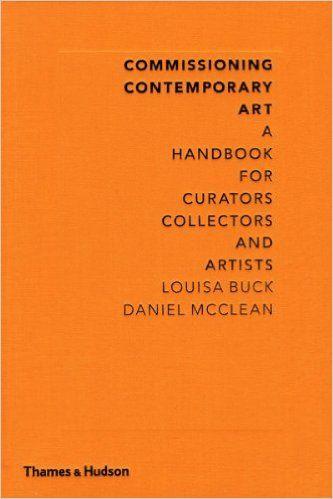 Commissioning Contemporary Art: A Handbook for Curators, Collectors and Artists: Louisa Buck, Daniel McClean: 9780500238981: Amazon.com: Books