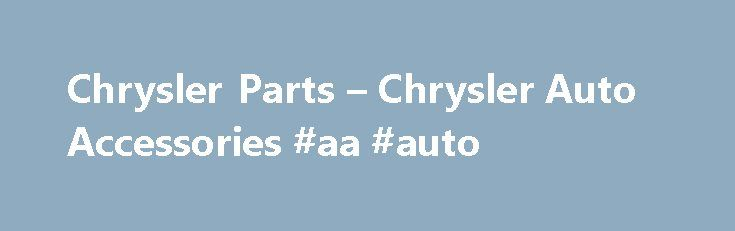 Chrysler Parts – Chrysler Auto Accessories #aa #auto http://auto.remmont.com/chrysler-parts-chrysler-auto-accessories-aa-auto/  #chrysler auto parts # Chrysler Parts and Accessories Looking Back: 90 Years of Chrysler Chrysler still remains one of the three leading automotive brands in the United States of America. It has provided the international automotive market a vast variety of cars, vans, sport utility vehicles, and trucks. But the strong competition by Ford and [...]Read More...The…