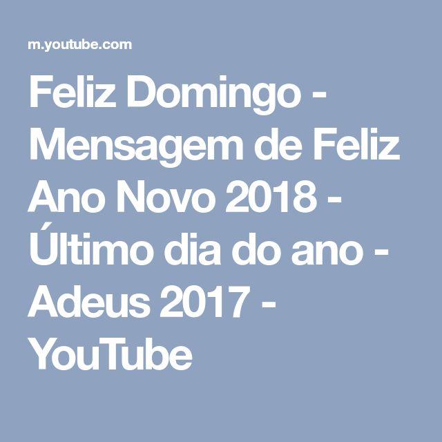 Feliz Domingo - Mensagem de Feliz Ano Novo 2018 - Último dia do ano - Adeus 2017 - YouTube