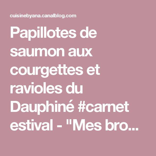 """Papillotes de saumon aux courgettes et ravioles du Dauphiné #carnet estival - """"Mes brouillons de cuisine !"""""""