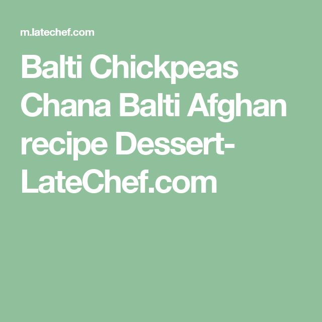 Balti Chickpeas Chana Balti Afghan recipe Dessert- LateChef.com
