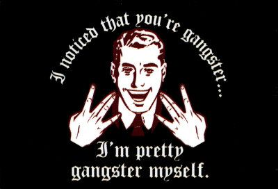 i-noticed-that-you-re-gangster-i-m-pretty-gangster-myself1.jpg 400×272 pixels