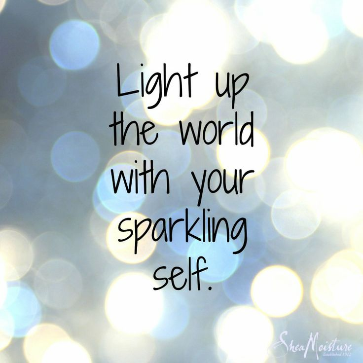 """Light up the world with your sparking self."" Share with your most sparkling friends."