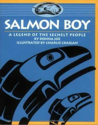 Salmon Boy A Legend of the Sechelt People by Donna Joe: Simple and compelling First Nations drawings illustrate this dynamic story that teaches respect for the environment and describes the life cycle of the salmon.