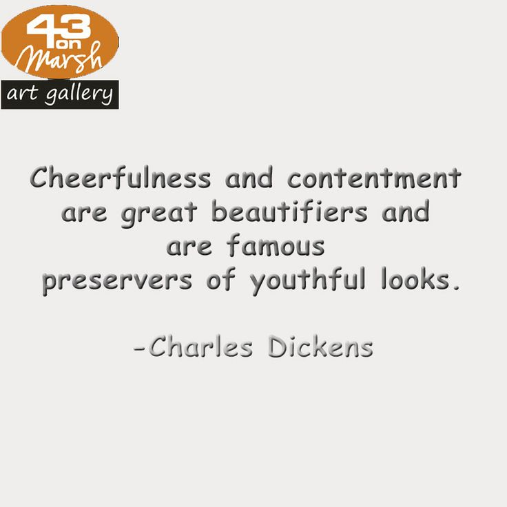 Cheerfulness and contentment are great beautifiers and are famous preservers of youthful looks. - Charles Dickens #quote #cheerfulness #art