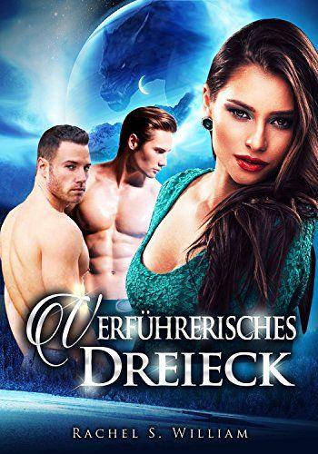 EROTIK:Verführerisches Dreieck: EROTISCHE ROMANE, EROTISCHER LIEBESROMAN, Dreierbeziehung, Lust (paranormale Romanzen deutsch)