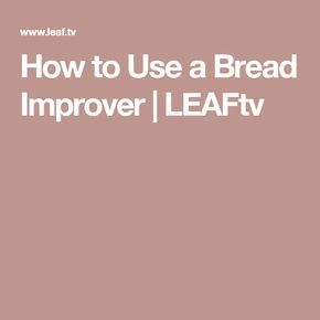 How to Use a Bread Improver | LEAFtv