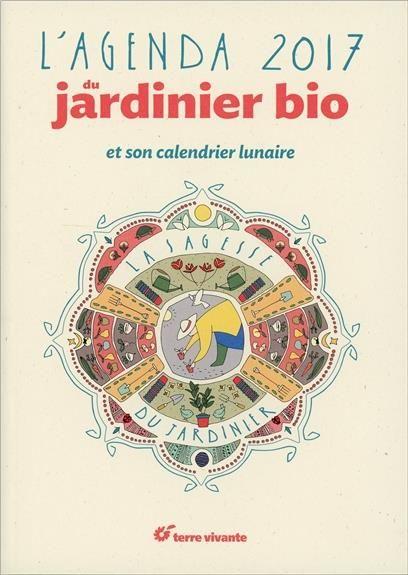 L'agenda du jardinier bio ; la sagesse du jardinier ; et son calendrier lunaire (2017) - Blaise Leclerc, Antoine Bosse-Platière, Joël Valentin - Terre Vivante - Grand format - Vivement Dimanche LYON