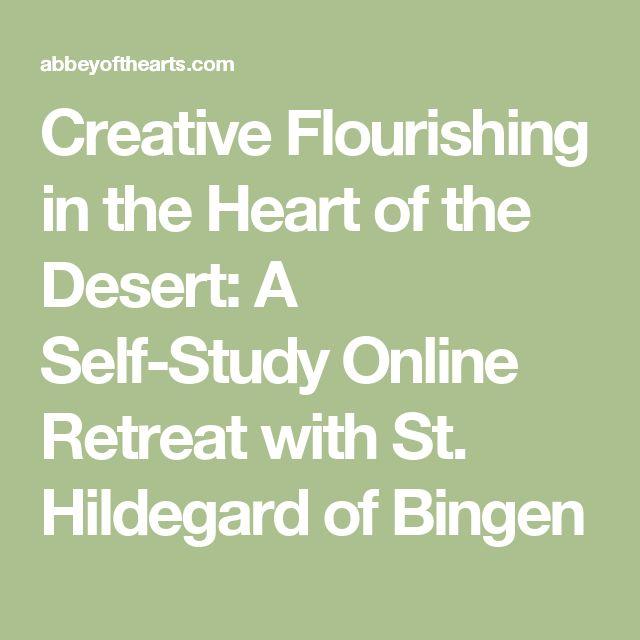 Creative Flourishing in the Heart of the Desert:  A Self-Study Online Retreat with St. Hildegard of Bingen