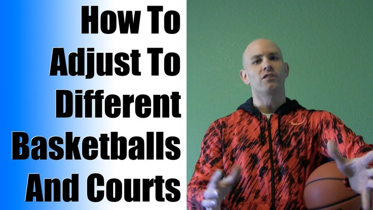 How To Adjust Performance To Different Courts And Basketballs - Tips and...