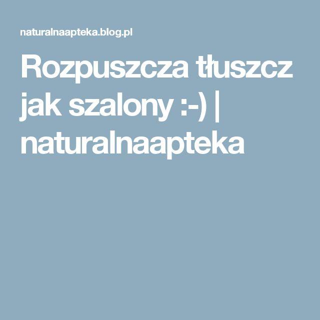 Rozpuszcza tłuszcz jak szalony :-)   naturalnaapteka
