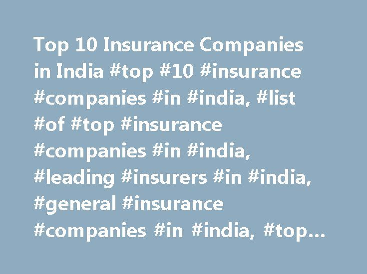 Top 10 Insurance Companies in India #top #10 #insurance #companies #in #india, #list #of #top #insurance #companies #in #india, #leading #insurers #in #india, #general #insurance #companies #in #india, #top #10 #insurance #company #in #india http://answer.nef2.com/top-10-insurance-companies-in-india-top-10-insurance-companies-in-india-list-of-top-insurance-companies-in-india-leading-insurers-in-india-general-insurance-companies-in-india/  # Top 10 Insurance Companies in India The top 10…