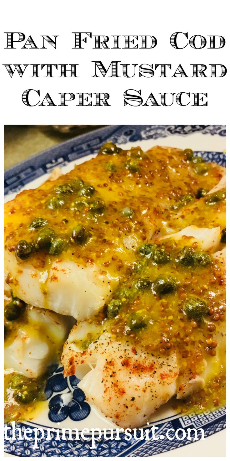 Pan Fried Cod drizzled with tangy, sweet + sour mustard caper sauce.  Sophisticated flavor profile with a grainy bite.  Quick paleo sauce for fish, paleo fish recipe ideas