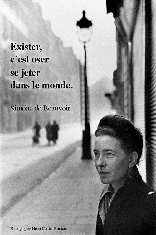"""""""Exister, c'est se jeter dans le monde."""" Simone De Beauvoir Existir es atreverse en sentarse en el mundo..."""