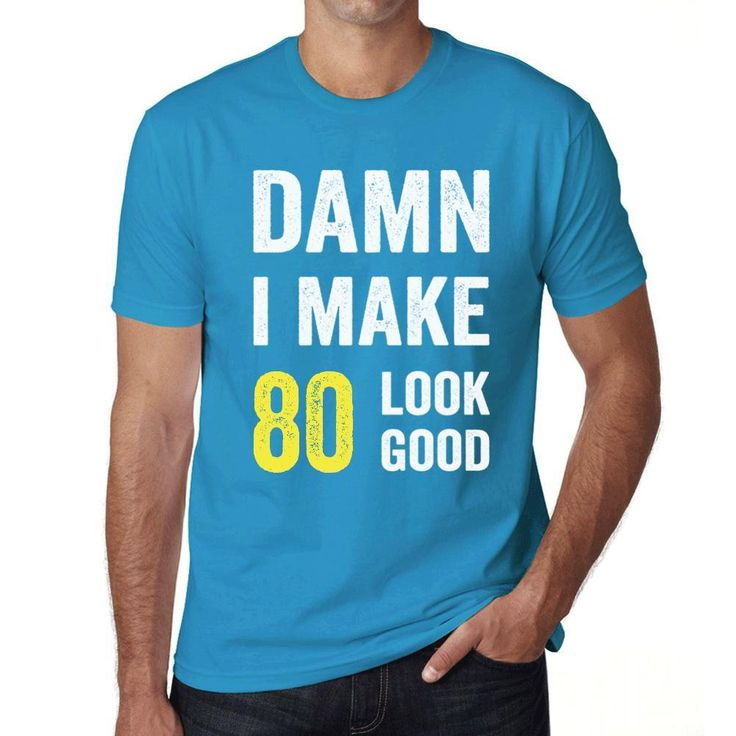 Damn I Make 80 Look Good Men's T-shirt Blue 80 Birthday Gift