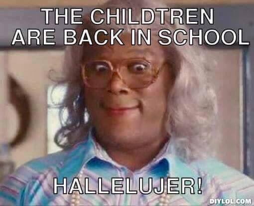 The childtren are back in school...Hallelujer!  #Madea