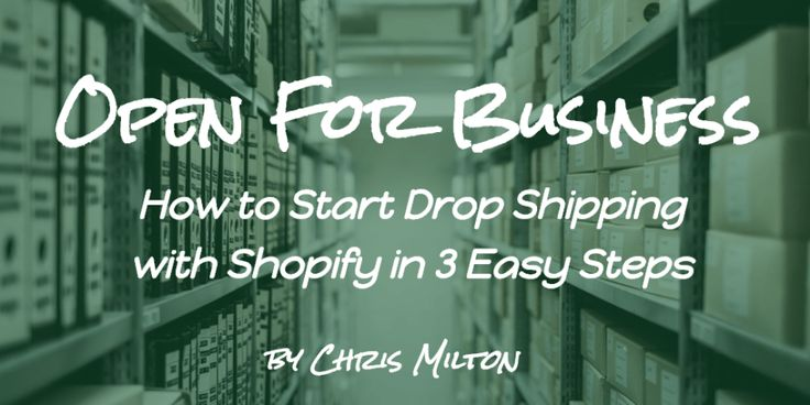 Open For Business - How to Start Drop Shipping with Shopify in 3 Easy Steps by Chris Milton