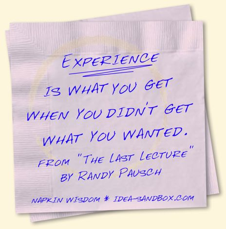 Experience is what you get when you didn't get what you wanted. Randy Pausch #business #quotes