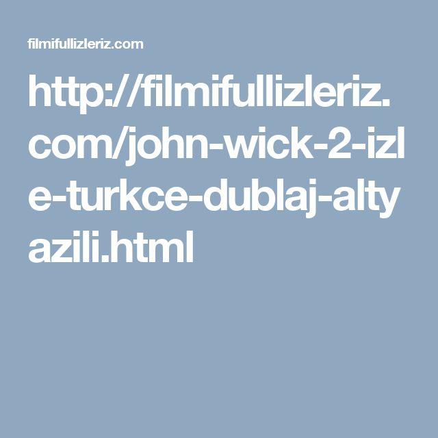 http://filmifullizleriz.com/john-wick-2-izle-turkce-dublaj-altyazili.html