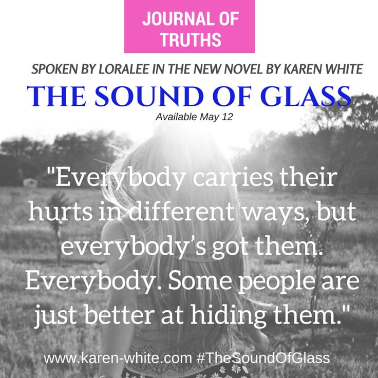 One of Loralee's profound 'truths' from THE SOUND OF GLASS, written by Karen White.