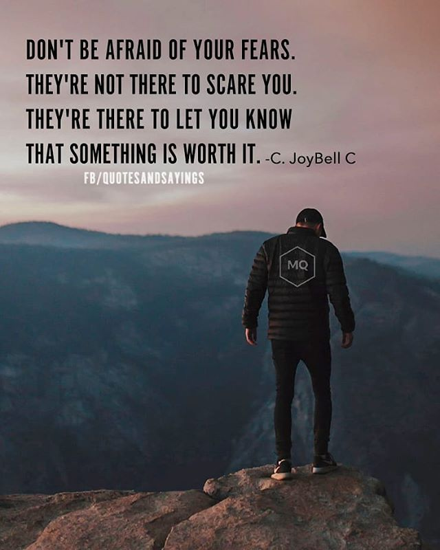 Do not be afraid of your fears. They are not there to scare you. They're there to …