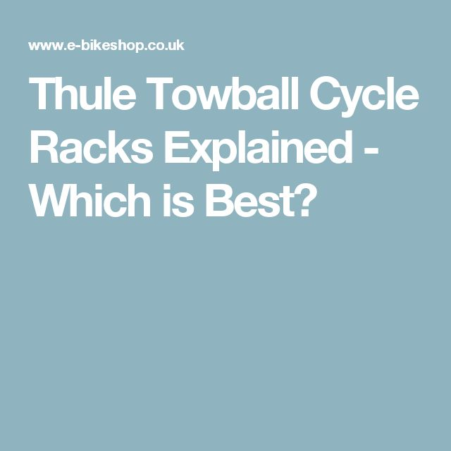 Thule Towball Cycle Racks Explained - Which is Best?