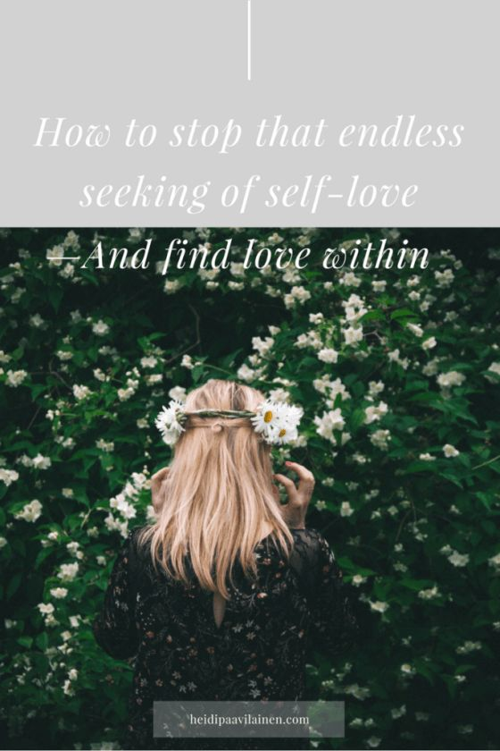 How to stop that endless seeking of self-love and find love within. Learn how to love yourself more and see love as the natural state of our being. Click through to read the post.