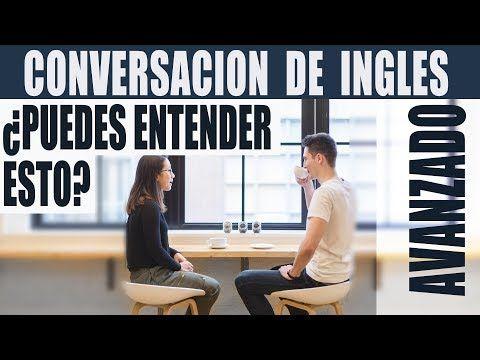 Conversación de Inglés Avanzado ¿Puedes Entender Esto? Ingles Americano Avanzado Conversacional - YouTube
