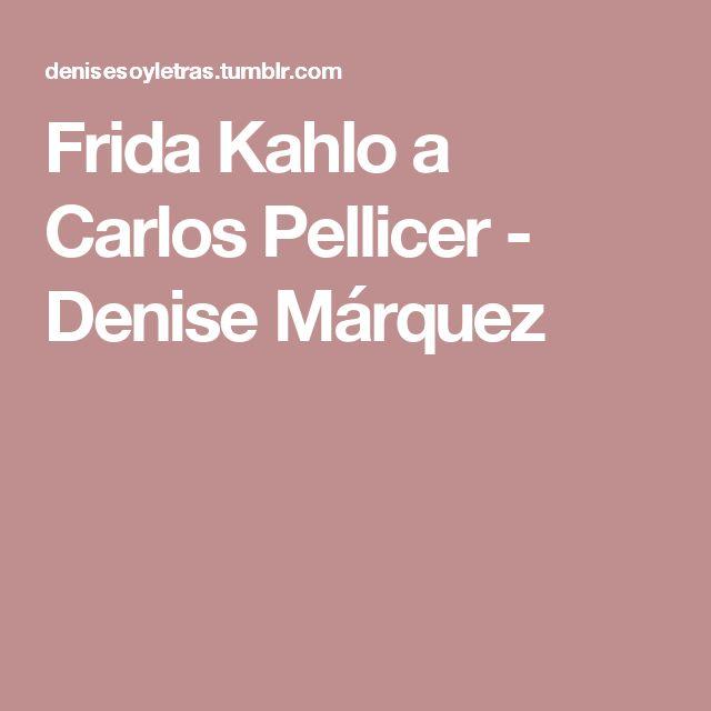 Frida Kahlo a Carlos Pellicer - Denise Márquez